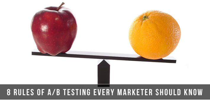 8 Rules of A/B Testing Every Marketer Should Know