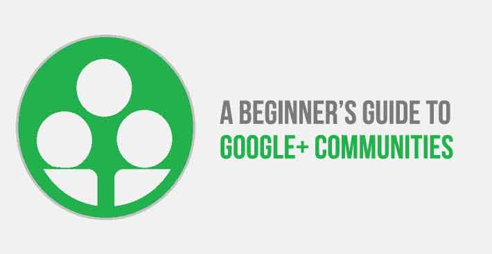 A Beginner's Guide To Google+ Communities
