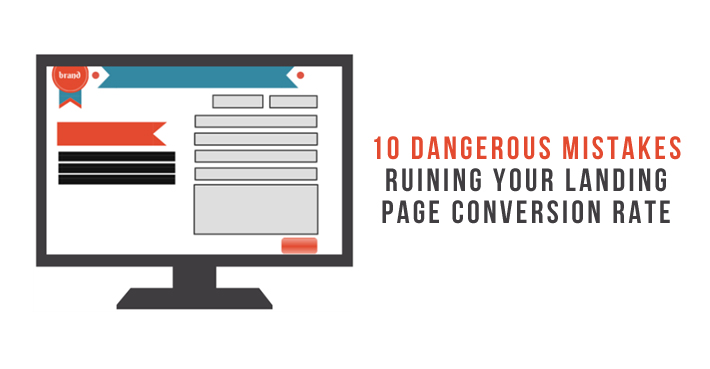10 Dangerous Mistakes Ruining Your Landing Page Conversion Rate