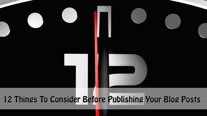 12 Things To Consider Before Publishing Your Blog Posts