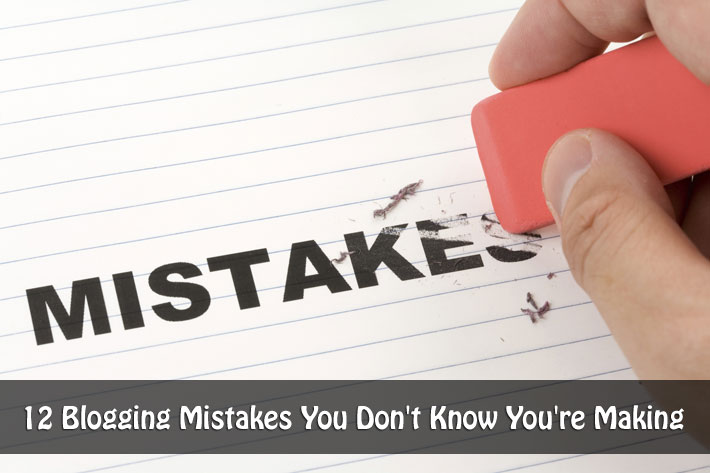 12 Blogging Mistakes You Don't Know You're Making