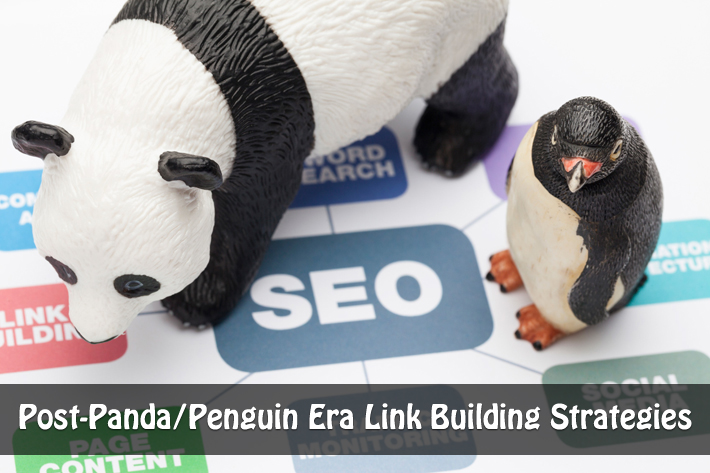 Post Panda/Penguin Era Link Building Strategies