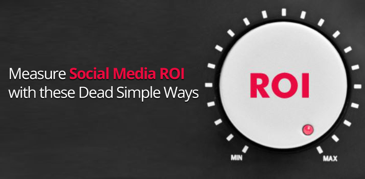 How to Measure Social Media ROI with These Dead Simple Ways