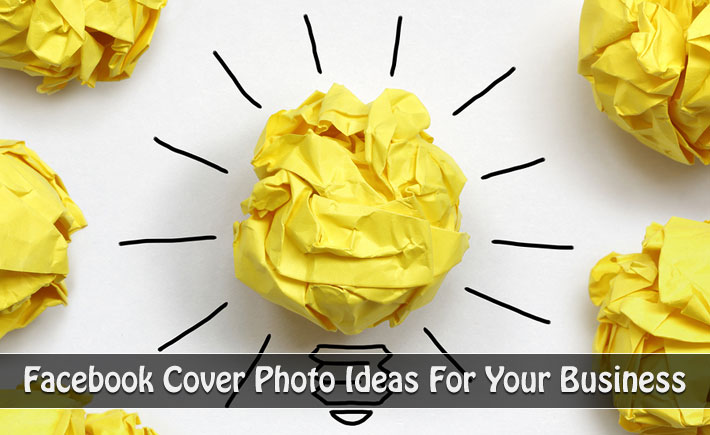 7 Must know Facebook Cover Photo Ideas To Take Your Business To Next Level
