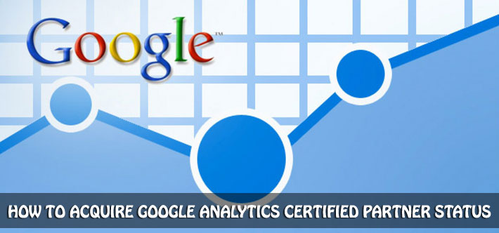 Acquiring Google Analytics Certified Partner Status